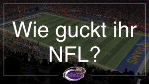 Wie guckt ihr NFL?